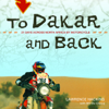 Lawrence Hacking, Wil De Clercq - To Dakar and Back: 21 Days Across North Africa by Motorcycle (Unabridged) portada
