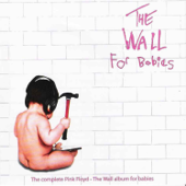The Wall for Babies: The Complete Pink Floyd - The Wall Album for Babies