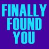 Finally Found You - Finally Found You