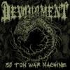 Fifty Ton War Machine - Single, Devourment