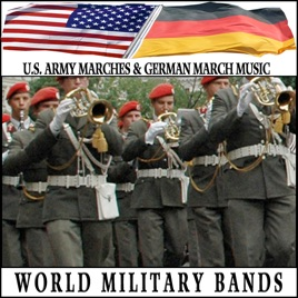 World Military Bands  U S  Army Marches & German March Music by Various  Artists on Apple Music