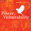 Brené Brown - The Power of Vulnerability: Teachings of Authenticity, Connection, and Courage  artwork