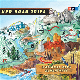 NPR Road Trips: National Park Adventures: Stories That Take You Away . . . audiobook