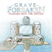 Grave Forsaken - Plugged Into the System