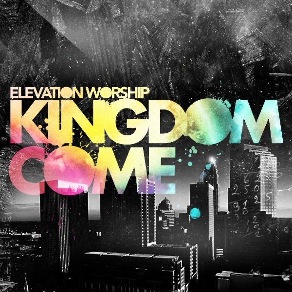 Kingdom Come Elevation Worship CD cover