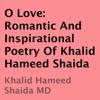 Khalid Hameed Shaida - O Love: Romantic and Inspirational Poetry of Khalid Hameed Shaida (Unabridged)  artwork