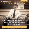 I'd Like to Apologize to Every Teacher I Ever Had: My Year as a Rookie Teacher at Northeast High (Unabridged) - Tony Danza