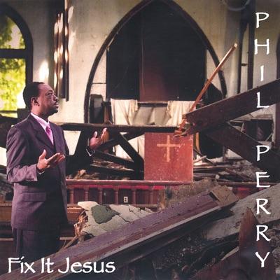 Fix It Jesus - Phil Perry