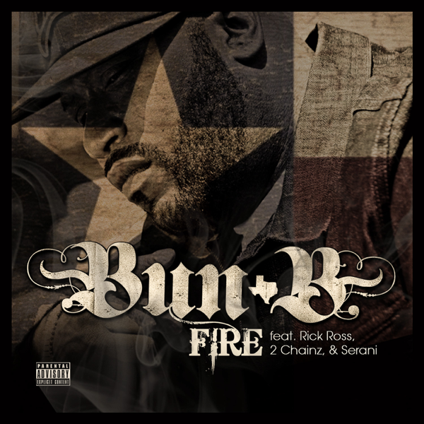 ‎Fire (feat  Rick Ross, 2 Chainz & Serani) - Single by Bun B