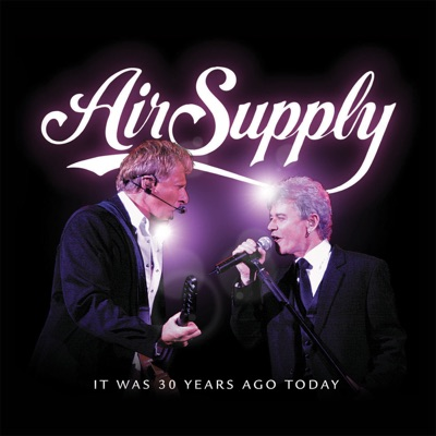 It Was 30 Years Ago Today - Air Supply