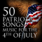 50 Patriotic Songs: Music for the 4th of July