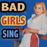 Bad Girls Sing