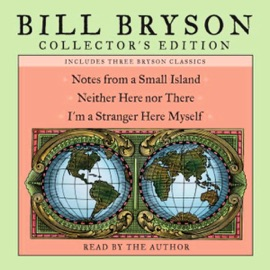 Bill Bryson Collector's Edition: Notes from a Small Island, Neither Here Nor There, and I'm a Stranger Here Myself - Bill Bryson mp3 listen download