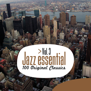 Various Artists - Jazz Essential - 100 Original Classics, Vol. 3