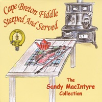 The Sandy MacIntyre Collection: Cape Breton Fiddle (Steeped and Served) by Sandy MacIntyre on Apple Music