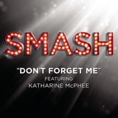 SMASH Cast - Don't Forget Me (SMASH Cast Version) [feat. Katharine McPhee]