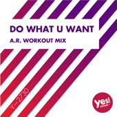 Do What U Want (A.R. Workout Mix @ 128BPM)