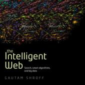 The Intelligent Web: Search, Smart Algorithms, And Big Data (Unabridged)