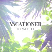 Vacationer - The Wild Life