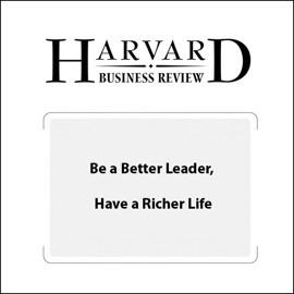 Be a Better Leader, Have a Richer Life (Harvard Business Review) - Stewart D. Friedman mp3 listen download