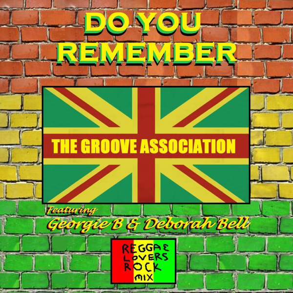 Do You Remember (feat  Georgie B & Deborah Bell) [The Reggae Mixes] -  Single by The Groove Association on iTunes