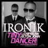 Tiny Dancer (Hold Me Closer) [TRC Remix] {feat. Chipmunk & Elton John} - Single, Ironik