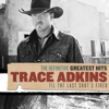 The Definitive Greatest Hits: Til the Last Shot's Fired - Trace Adkins