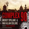 Complex 90: Mike Hammer, Book 18 (Unabridged) - Mickey Spillane & Max Allan Collins