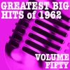 Greatest Big Hits of 1962, Vol. 50