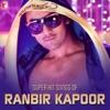 Super Hit Songs of Ranbir Kapoor