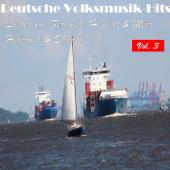 Deutsche Volksmusik Hits - Lieder von Fernweh, Heimat & Meer: Heimweh & Shanty, Vol. 3
