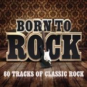 Born To Rock - 60 Tracks of Classic Rock - Various Artists