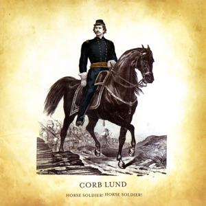 Corb Lund - I Wanna Be In the Cavalry