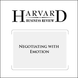 Negotiating with Emotion (Harvard Business Review) (Unabridged) - Kimberlyn Leary, Julianna Pillemer, Michael Wheeler mp3 listen download