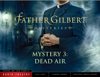 Father Gilbert Mystery 3: Dead Air (Audio Drama) - Focus on the Family Radio Theatre