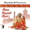 Ghazals For The Connoisseur (Mere Naseeb Mein)