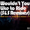 Wouldn't You Like to Ride (S&S Remixes), Malik Yusef