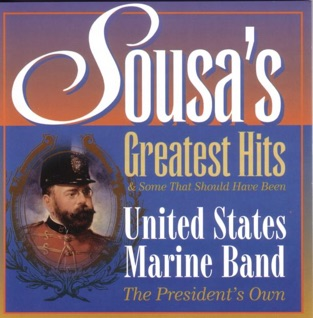 Sousa's Greatest Hits & Some That Should Have Been – United States Marine Band