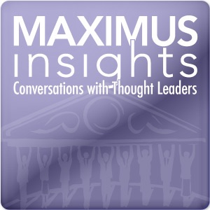 MAXIMUS Insights - Conversations with Thought Leaders