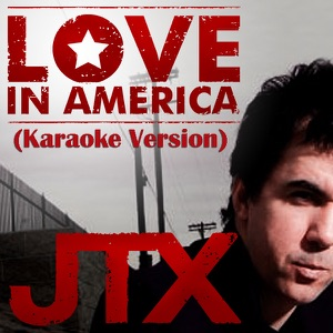 JTX - Love In America (Karaoke Version)[Instrumental]