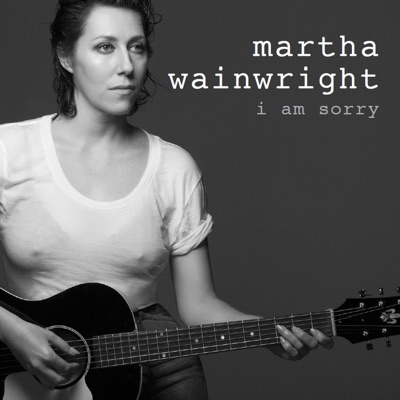 I Am Sorry - Single - Martha Wainwright