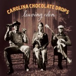 Carolina Chocolate Drops - Ruby, Are You Mad at Your Man?