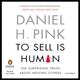 To Sell Is Human: The Surprising Truth about Moving Others (Unabridged) audiobook