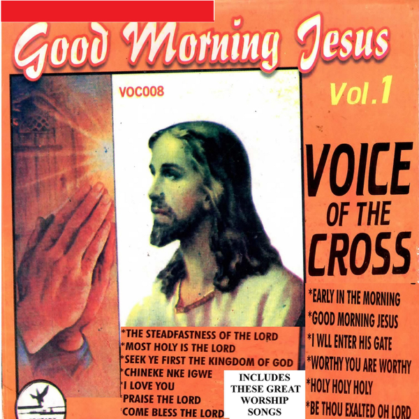 Good Morning Jesus Ep By Voice Of The Cross Bro Emmanuel