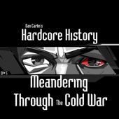 Episode 5  Meandering Through The Cold War (feat. Dan Carlin)-Dan Carlin's Hardcore History