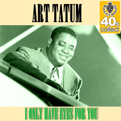 I Only Have Eyes for You (Remastered) - Single - Art Tatum
