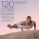 120 Minute Core Power Yoga Workout - Various Artists