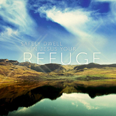 Safely Dwell in Jesus Your Refuge