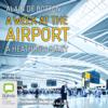 Alain de Botton - A Week at the Airport: A Heathrow Diary (Unabridged) artwork