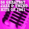 56 Greatest Jazz & Swing Hits Of 1961